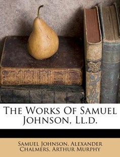The Works of Samuel Johnson, LL.D. by Samuel Johnson, Alexander Chalmers, Arthur Murphy (9781174946554) - PaperBack - Modern & Contemporary Fiction Literature
