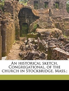 An Historical Sketch, Congregational, of the Church in Stockbridge, Mass; by David Dudley 1781-1867 [From Ol Field, David Dudley Field (9781175538833) - PaperBack - History