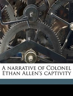 A Narrative of Colonel Ethan Allen's Captivity by Ethan Allen (9781175643391) - PaperBack - History