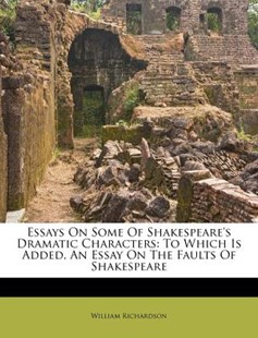 Essays on Some of Shakespeare's Dramatic Characters by William Richardson (9781175876904) - PaperBack - History