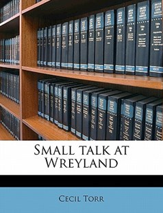 Small Talk at Wreyland by Cecil Torr (9781176414082) - PaperBack - History