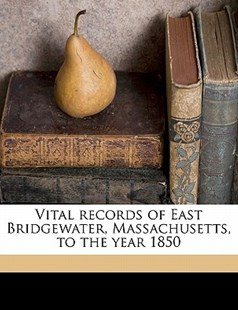Vital Records of East Bridgewater, Massachusetts, to the Year 1850 by East Bridgewater (9781176439795) - PaperBack - History