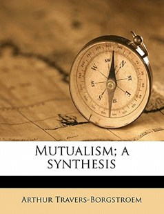 Mutualism; a Synthesis by Arthur Travers-Borgstroem (9781176441057) - PaperBack - History