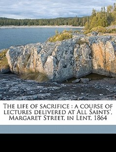 The Life of Sacrifice by Thomas Thellusson Carter (9781176477544) - PaperBack - History