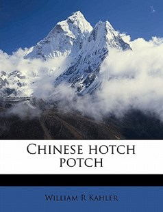 Chinese Hotch Potch by William R. Kahler (9781176513341) - PaperBack - History