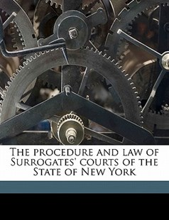 The Procedure and Law of Surrogates' Courts of the State of New York by Willis Edgar Heaton (9781176514713) - PaperBack - History