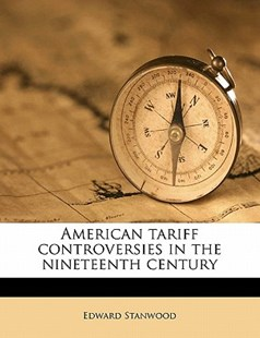 American Tariff Controversies in the Nineteenth Century by Edward Stanwood (9781176517820) - PaperBack - History