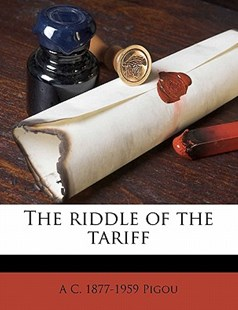 The Riddle of the Tariff by A. C. 1877-1959 Pigou (9781176950337) - PaperBack - History