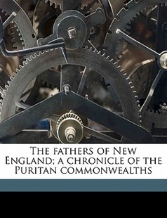 The Fathers of New England; a Chronicle of the Puritan Commonwealths by Charles McLean Andrews (9781177400756) - PaperBack - History