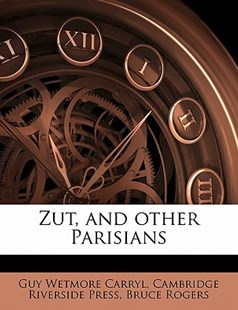 Zut, and Other Parisians by Guy Wetmore Carryl, Cambridge Riverside Press, Bruce Rogers (9781177571807) - PaperBack - History