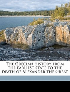 The Grecian History from the Earliest State to the Death of Alexander the Great by Oliver Goldsmith, William Grimshaw (9781177805711) - PaperBack - History