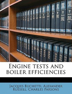 Engine Tests and Boiler Efficiencies by Jacques Buchetti, Alexander Russell, Charles Parsons (9781178377170) - PaperBack - History