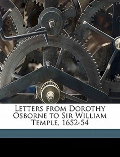 Letters from Dorothy Osborne to Sir William Temple, 1652-54 by Dorothy Osborne, Edward Abbott Parry (9781178381603) - PaperBack - History