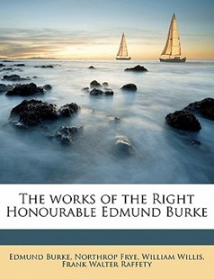The Works of the Right Honourable Edmund Burke by Edmund Burke, Northrop Frye, William Willis (9781178393132) - PaperBack - History