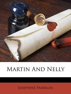Martin and Nelly by Josephine Franklin (9781178662092) - PaperBack - History