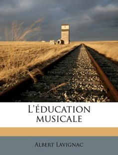 L'�ducation Musicale by Albert Lavignac (9781178874242) - PaperBack - History