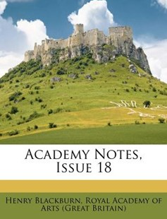 Academy Notes, Issue 18 by Henry Blackburn, Royal Academy of Arts (Great Britain) (9781179047980) - PaperBack - History