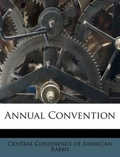 Annual Convention by Central Conference of American Rabbis (9781179202358) - PaperBack - History