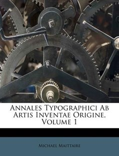 Annales Typographici AB Artis Inventae Origine, Volume 1 by Michael Maittaire (9781179316727) - PaperBack - Modern & Contemporary Fiction Literature
