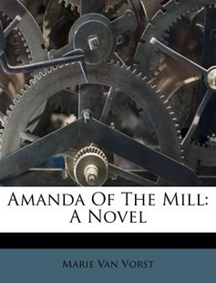 Amanda of the Mill by Marie Van Vorst (9781179691596) - PaperBack - History