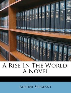 A Rise in the World by Adeline Sergeant (9781179942179) - PaperBack - Modern & Contemporary Fiction Literature