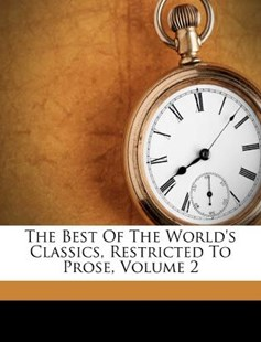 The Best of the World's Classics, Restricted to Prose, Volume 2 by Francis Whiting Halsey (9781179956329) - PaperBack - History