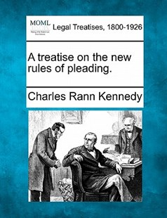 A treatise on the new rules of pleading. by Charles Rann Kennedy (9781240045327) - PaperBack - Reference Law