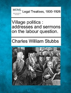 Village politics by Charles William Stubbs (9781240158065) - PaperBack - History
