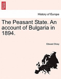 The Peasant State. an Account of Bulgaria in 1894. by Edward Dicey (9781240917907) - PaperBack - History European