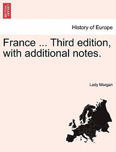 France ... Third edition, with additional notes. by Lady Morgan (9781240930982) - PaperBack - History European