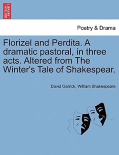 Florizel and Perdita. a Dramatic Pastoral, in Three Acts. Altered from the Winter's Tale of Shakespear. by David Garrick, William Shakespeare (9781241027544) - PaperBack - Art & Architecture Art History