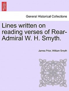 Lines Written on Reading Verses of Rear-Admiral W. H. Smyth. by James Prior Sir, William Smyth (9781241044053) - PaperBack - History