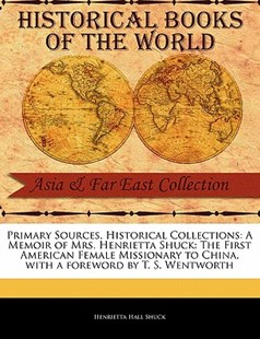 Primary Sources, Historical Collections by Henrietta Hall Shuck, T S Wentworth (9781241079444) - PaperBack - History Asia
