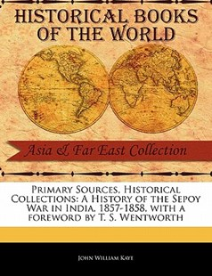 Primary Sources, Historical Collections by John William Kaye, T S Wentworth (9781241114602) - PaperBack - History Asia