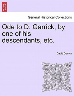 Ode to D. Garrick, by One of His Descendants, Etc. by David Garrick (9781241165819) - PaperBack - History
