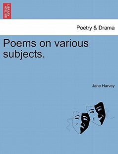 Poems on Various Subjects. by Jane Harvey (9781241167561) - PaperBack - Poetry & Drama Plays