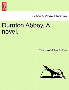Durnton Abbey. A novel. by Thomas Adolphus Trollope (9781241191207) - PaperBack - Modern & Contemporary Fiction Literature
