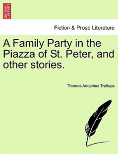 A Family Party in the Piazza of St. Peter, and other stories. by Thomas Adolphus Trollope (9781241201579) - PaperBack - Modern & Contemporary Fiction Literature