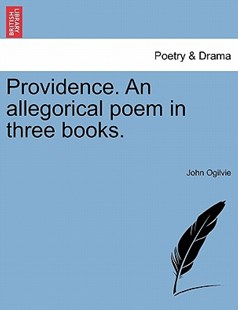 Providence. An allegorical poem in three books. by John Ogilvie (9781241201913) - PaperBack - Poetry & Drama Plays