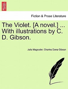 The Violet. [A Novel.] ... with Illustrations by C. D. Gibson. by Julia Magruder, Charles Dana Gibson (9781241208158) - PaperBack - Modern & Contemporary Fiction Literature