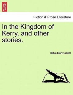 In the Kingdom of Kerry, and other stories. by Bithia Mary Croker (9781241208622) - PaperBack - History