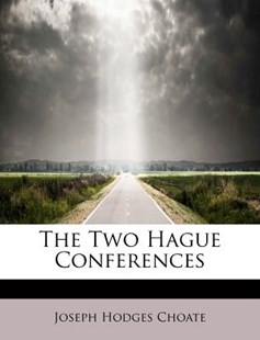 The Two Hague Conferences by Joseph Hodges Choate (9781241272708) - PaperBack - History
