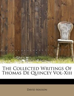 The Collected Writings of Thomas de Quincey Vol-Xiii by David Masson (9781241282806) - PaperBack - History