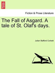 The Fall of Asgard. A tale of St. Olaf's days. Vol. I. by Julian Stafford Corbett (9781241372415) - PaperBack - Modern & Contemporary Fiction Literature