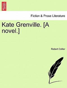 Kate Grenville. [A novel.] by Robert Collier (9781241396039) - PaperBack - Modern & Contemporary Fiction Literature