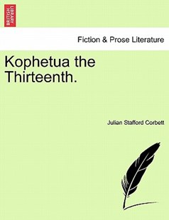 Kophetua the Thirteenth. by Julian Stafford Corbett (9781241401085) - PaperBack - Modern & Contemporary Fiction Literature