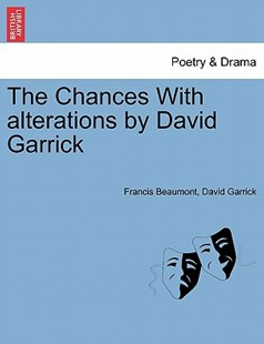 The Chances With alterations by David Garrick by Francis Beaumont, David Garrick (9781241421304) - PaperBack - Poetry & Drama Plays
