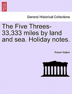 The Five Threes-33,333 miles by land and sea. Holiday notes. by Robert Walker (9781241425975) - PaperBack - History