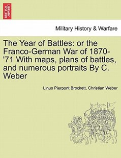 The Year of Battles by Linus Pierpont Brockett, Christian Weber (9781241449261) - PaperBack - Military