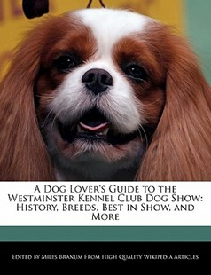 A Dog Lover's Guide to the Westminster Kennel Club Dog Show by Miles Branum (9781241476229) - PaperBack - Pets & Nature Domestic animals